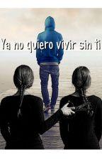 Ya no quiero vivir sin ti. by albahe96