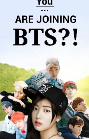 You...ARE JOINING BTS?!