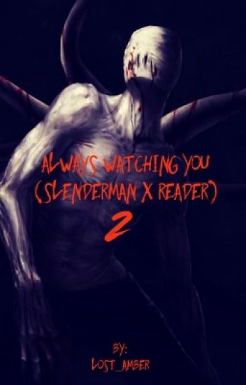 Always Watching You (Slenderman X Reader) 2