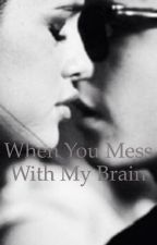 When You Mess With My Brain by jelenastorieesss