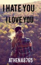 I Hate You, I Love You by athena8765