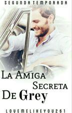Mi Mas Preciado Secreto (#2 La Amiga Secreta De Grey) by LoveMeLikeYou261