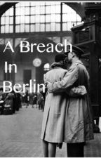 A Breach In Berlin by saveprivfran