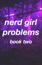 Nerd Girl Problems || BOOK 2 by AnxietyModified