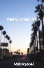 Past € Sammy Wilk   by magcuspe