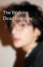 The Walking Dead Roleplay by twdstoriesandfanfics