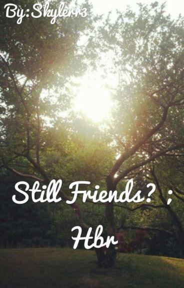 Still Friends? ; Hbr