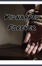 Kidnapped forever by lizliz113