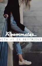 Roommates... with my Ex Boyfriend (Roommates Series: Book #1) by emilou_walf