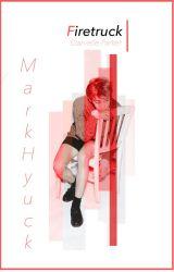 Firetruck || MarkHyuck [DREAM Series; BOOK 1] by -taensed-