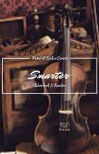 Smarter |ISherlock x ReaderI| by PanicAtBakerStreet