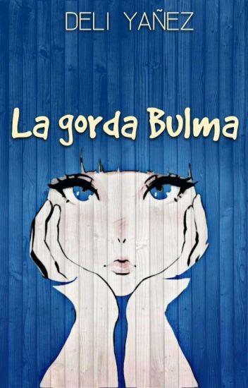 La Gorda Bulma © (Vegeta Y Bulma)(Sin Editar)Terminada