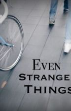 Even Stranger Things by hallegraceh
