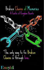 Broken Chains Of Memories (A Kingdom Hearts Fan-fiction) by Emryldi