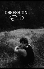 •Obsession• (E.D) by ThemDolanBoys