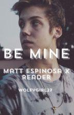 Be Mine (Matthew Espinosa x Reader by wolfygirl27