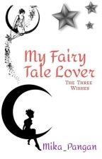 "My Fairy Tale Lover ""The Three Wishes"" [On Hold] by Little_Petal_Rose"