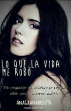 Lo Que La Vida Me Robo #Wattys2016 by AnaGranados090