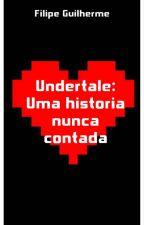 Undertale:Uma História Nunca Comtada (hiatus) by Filipe_Guilherme