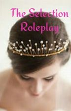 The Selection Roleplay (Closed) by Annepotterforever
