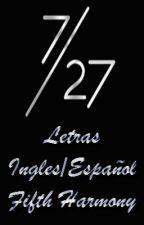 Letras de 7/27 Ingles/Español by IsaDelevingne5H