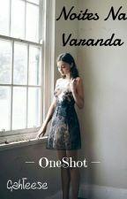 Noites Na Varanda  - ONESHOT by gahteese