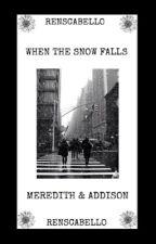 When The Snow Falls // Meredith X Addison by heyk8telyn