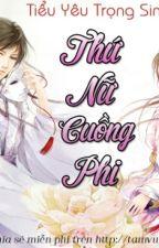 (XK) Thứ Nữ Cuồng Phi- Bản Dịch by hongphuong205
