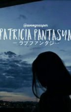 PATRICIA PANTASYA (ON-GOING) by IamyourHOPE23