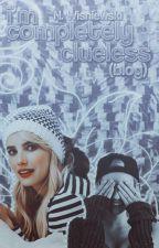 i'm completely clueless. (blog) by -wonderlandbabe