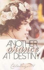 Another Chance at Destiny ( Harry Styles Fanfic) [Editing]  by ChloTays101