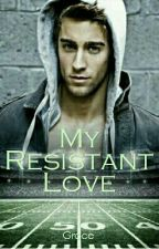 My Resistant Love by GiveMePickles