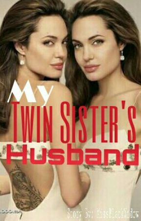 My Twin Sister's Husband by MissBlackWidow