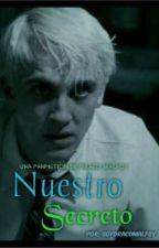 Nuestro Secreto -Draco Malfoy- by SoyDracoMalfoy