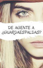 De Agente a ¿Guardaespaldas? by Azul2211