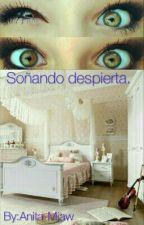 Soñando Despierta. by Anita-Miaw