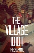 The Village Idiot by TheCharming
