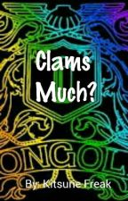 Clams Much? by thestoriesthatilove