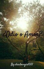 ¿Odio O Amor? by shadowgirl001