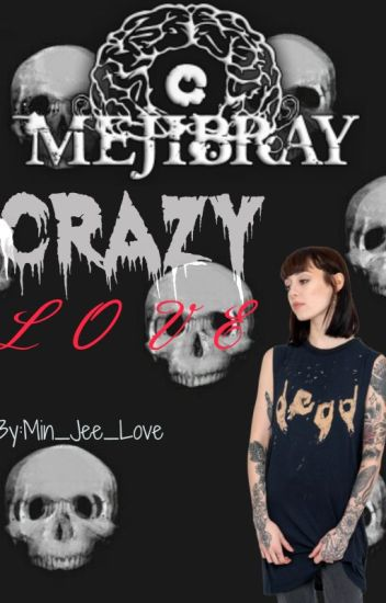 Crazy Love ❤ (Mejibray & Tu)