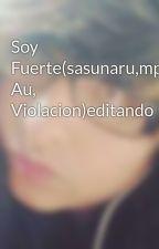 Soy Fuerte(sasunaru,mpreg, Au, Violacion)editando by DominikScarlet