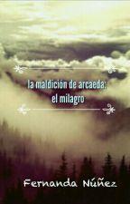 La Maldición De Arcaeda: El Milagro (Libro #2) by Mofyhapinessislife