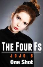 The Four Fs (One Shot) by Music_is_4eva
