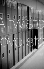 A Twisted Love Story  by Cliche_writer101