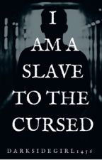 I am a slave to the cursed  by darksidegirl1456