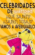 Celebridades de Wattpad, ¿Qué saben? ¿Saben cosas? Vamos a averiguarlo :v by LaPepinilla