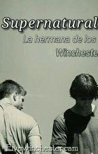 Supernatural: La Hermana De Los Winchester  by Evewinchestercam