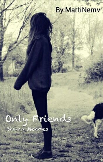 Only Friends || SHAWN MENDES