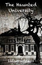 The Haunted University ( EDITING ) by lulumadness