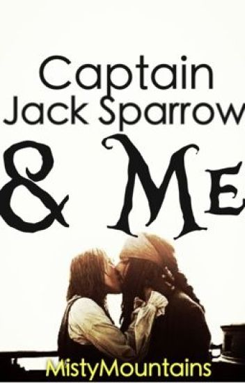 Captain Jack Sparow and I: A Pirates of the Caribbean Fanfiction